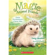 Emily Prickleback's Clever Idea (Magic Animal Friends #6) by Meadows, Daisy, 9780545907439