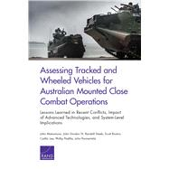 Assessing Tracked and Wheeled Vehicles for Australian Mounted Close Combat Operations Lessons Learned in Recent Conflicts, Impact of Advanced Technologies, and System-Level Implications by Matsumura, John; Gordon, John, IV; Steeb, Randall; Boston, Scott; Lee, Caitlin; Padilla, Phillip; Parmentola, John, 9780833097439