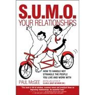 S. U. M. O. Your Relationships : How to Handle Not Strangle the People You Live and Work With by McGee, Paul, 9781841127439