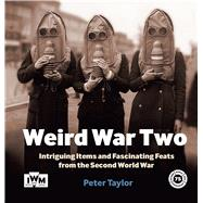 Weird War Two by Taylor, Peter, 9781904897439