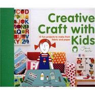 Creative Craft with Kids 15 Fun Projects to Make from Fabric and Paper by Foster, Jane, 9781909397439