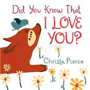 Did You Know That I Love You? by Pierce, Christa, 9780062297440