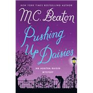 Pushing Up Daisies An Agatha Raisin Mystery by Beaton, M. C., 9781250057440