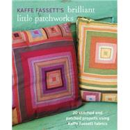 Kaffe Fassett's Brilliant Little Patchworks by Fassett, Kaffe; Patterson, Debbie, 9781627107440