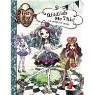 Ever After High: Madeline Hatter's Guide to Riddlish! by Mattel; Castle, Elizabelle, 9780316337441