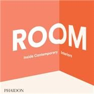 Room by The Editors of Phaidon Press; Alegre, Nacho; Chen, Aric; Otis, Jon; Pestellini, Ippolito, 9780714867441