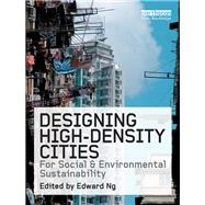 Designing High-Density Cities: For Social and Environmental Sustainability by Ng,Edward ;Ng,Edward, 9781138967441