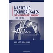 Mastering Technical Sales: The Sales Engineer's Handbook by Care, John; Bohlig, Aron, 9781608077441