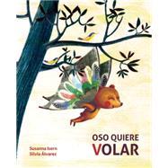 Oso quiere volar by Isern, Susanna; Álvarez, Silvia, 9788416147441