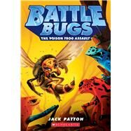 The Poison Frog Assault (Battle Bugs #3) by Patton, Jack, 9780545707442