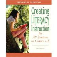 Creating Literacy Instruction for All Students in Grades 4 to 8 by Gunning, Thomas G., 9780132317443