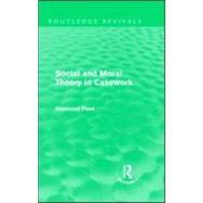 Social and Moral Theory in Casework (Routledge Revivals) by Plant; Raymond, 9780415557443