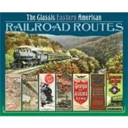The Classic Eastern American Railroad Routes by Solomon, Brian; Cooper, Bruce Clement, 9780785827443