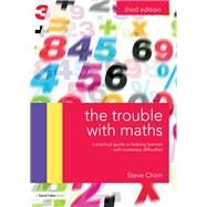 The Trouble with Maths: A practical guide to helping learners with numeracy difficulties by Chinn; Steve, 9781138187443