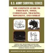 The Complete U.s. Army Survival Guide to Firecraft, Tools, Camouflage, Tracking, Movement, and Combat by Mccullough, Jay, 9781510707443