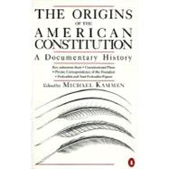 The Origins of the American Constitution: A Documentary History by Kammen, Michael G., 9780140087444