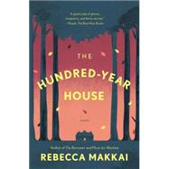 The Hundred-Year House A Novel by Makkai, Rebecca, 9780143127444