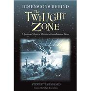 Dimensions Behind the Twilight Zone : A Backstage Tribute to Television's Groundbreaking Series by Unknown, 9781550227444