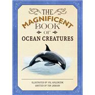 The Magnificent Book of Ocean Creatures by Jackson, Tom; Walerczuk, Val, 9781626867444