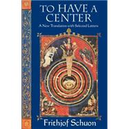 To Have a Center by Schuon, Frithjof; Oldmeadow, Harry, 9781936597444