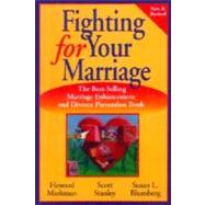 Fighting for Your Marriage: Positive Steps for Preventing Divorce and Preserving a Lasting Love, New and Revised by Howard J. Markman (Univ. of Denver, Colorado); Scott M. Stanley (Denver, Colorado); Susan L. Blumberg (Denver, Colorado), 9780787957445