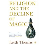 Religion and the Decline of Magic by Thomas, Keith, 9780140137446
