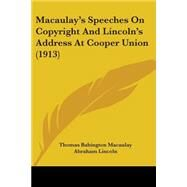 Macaulay's Speeches on Copyright and Lincoln's Address at Cooper Union by Macaulay, Thomas Babington MacAulay, Baron; Lincoln, Abraham; Miller, Edwin Lillie, 9781104187446