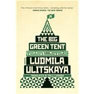 The Big Green Tent A Novel by Ulitskaya, Ludmila; Shayevich, Bela, 9781250097446