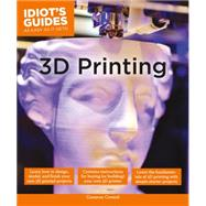 Idiot's Guides 3d Printing by Coward, Cameron, 9781615647446
