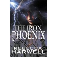 The Iron Phoenix by Harwell, Rebecca, 9781626397446