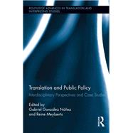 Translation and Public Policy: Interdisciplinary Perspectives and Case Studies by Gonzßlez N·±ez; Gabriel, 9781138697447