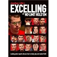 Jonathan Little's Excelling at No-Limit Hold'em by Little, Jonathan; Hellmuth, Phil (CON); Sexton, Mike (CON); Busquet, Olivier (CON); Moneymaker, Chris (CON), 9781909457447