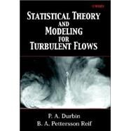 Statistical Theory and Modeling for Turbulent Flows by P. A. Durbin (Stanford Univ., Stanford); B. A. Pettersson Reif (Norwegian Defence Research Establishment, Norway), 9780471497448