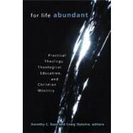 For Life Abundant : Practical Theology, Theological Education, and Christian Ministry by Bass, Dorothy C., 9780802837448