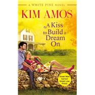 A Kiss to Build a Dream on by Amos, Kim, 9781455557448