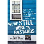 We're Still Here Ya Bastards by Gratz, Roberta Brandes, 9781568587448