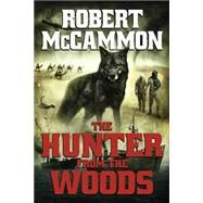 The Hunter from the Woods by McCammon, Robert, 9781596067448