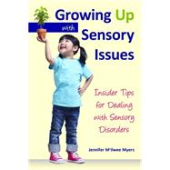 Growing Up With Sensory Issues: Insider Tips from a Woman With Autism by Myers, Jennifer Mcilwee, 9781935567448