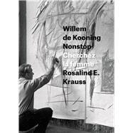 Willem De Kooning Nonstop by Krauss, Rosalind E., 9780226267449