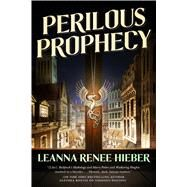 Perilous Prophecy A Strangely Beautiful Novel by Hieber, Leanna Renee, 9780765377449