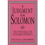 A Judgment for Solomon: The d'Hauteville Case and Legal Experience in Antebellum America by Michael Grossberg, 9780521557450