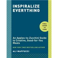 Inspiralize Everything by Maffucci, Ali, 9781101907450