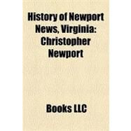 History of Newport News, Virgini : Christopher Newport by , 9781156217450