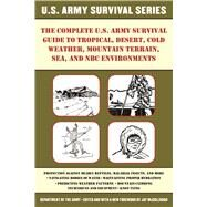 The Complete U.s. Army Survival Guide to Desert, Jungle, Forest, Plain, and Mountain Environments by Mccullough, Jay, 9781510707450