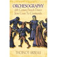 Orchesography; 16th-Century French Dance from Court to Countryside by Thoinot Arbeau. Translated by Mary Stewart Evans. With an Introduction and Notes, 9780486217451