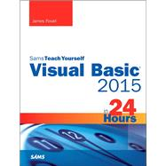 Visual Basic 2015 in 24 Hours, Sams Teach Yourself by Foxall, James, 9780672337451