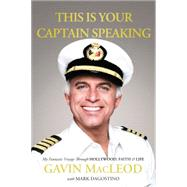 This Is Your Captain Speaking: My Fantastic Voyage Through Hollywood, Faith & Life by Macleod, Gavin; Dagostino, Mark (CON), 9780718037451