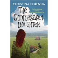 The Godforsaken Daughter by Mckenna, Christina, 9781477827451