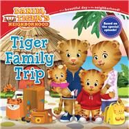 Tiger Family Trip by Friedman, Becky; Hamburg, Jennifer; Fruchter, Jason, 9781481477451