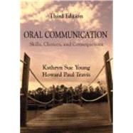 Oral Communication: Skills, Choices, and Consequences by Young, Kathryn Sue; Travis, Howard Paul, 9781577667452